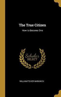 The True Citizen: How to Become One