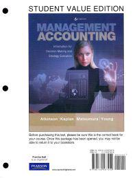 Management Accounting, Student Value Edition: Information for Decision Making and Strategy Execution