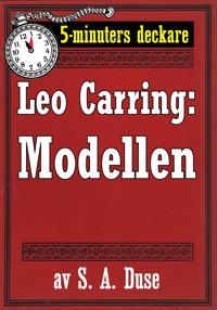 5-minuters deckare. Leo Carring: Modellen. Detektivhistoria. Återutgivning av text från 1917