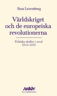 Världskriget och de europeiska revolutionerna : politiska skrifter i urval