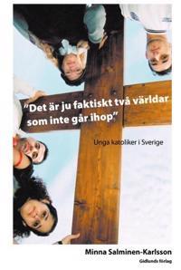 Det är ju faktiskt två världar som inte går ihop : Unga katoliker i Sverige