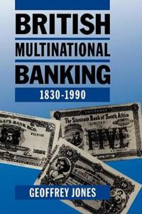 British Multinational Banking 1830-1990