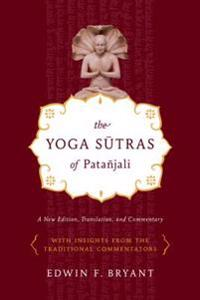 The Yoga Sutras of Patanjali: A New Edition, Translation, and Commentary