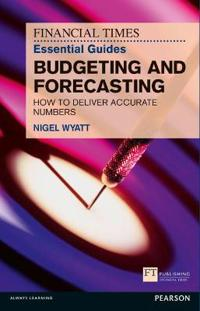 The Financial Times Essential Guide to Budgeting and Forecasting: How to Deliver Accurate Numbers