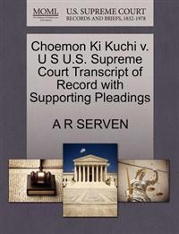 Choemon KI Kuchi V. U S U.S. Supreme Court Transcript of Record with Supporting Pleadings