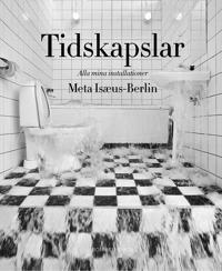 Tidskapslar : alla mina installationer - Meta Isæus-Berlin pdf epub