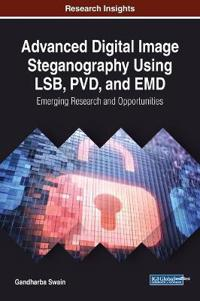 Advanced Digital Image Steganography Using LSB, PVD, and EMD: Emerging Research and Opportunities