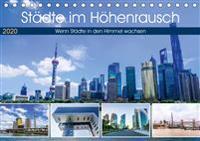 Städte im Höhenrausch - Wenn Städte in den Himmel wachsen (Tischkalender 2020 DIN A5 quer)
