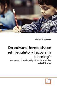 Do Cultural Forces Shape Self Regulatory Factors in Learning?