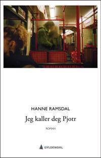 Jeg kaller deg Pjotr - Hanne Ramsdal | Inprintwriters.org