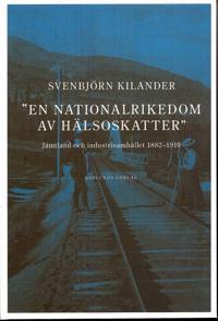 En nationalrikedom av hälsoskatter : Jämtland och industrisamh. 1882-1910