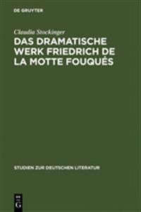 Das Dramatische Werk Friedrich de la Motte Fouqu s
