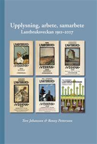 Upplysning, arbete, samarbete : lantbruksveckan 1911-2007