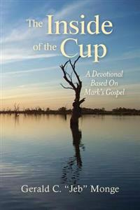 The Inside of the Cup: A Devotional Based on Mark's Gospel