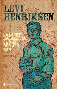 Så langt hjemmefra, så nær der jeg bor - Levi Henriksen | Inprintwriters.org