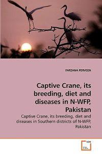 Captive Crane, Its Breeding, Diet and Diseases in N-Wfp, Pakistan