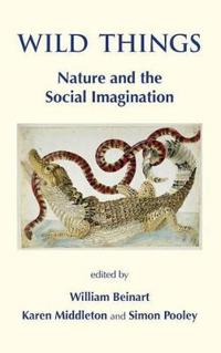 Wild Things. Nature and the Social Imagination