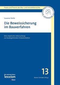 Die Beweissicherung Im Bauverfahren: Eine Empirische Untersuchung Zur Baubegleitenden Dokumentation