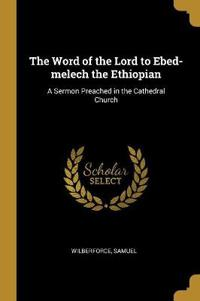 The Word of the Lord to Ebed-Melech the Ethiopian: A Sermon Preached in the Cathedral Church
