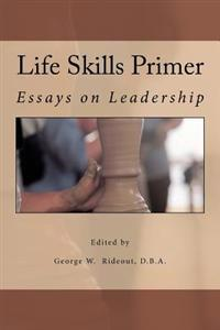 Life Skills Primer: Essays on Leadership