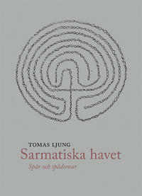 Sarmatiska havet : spår och spådomar - Tomas Ljung pdf epub