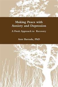 Making Peace with Anxiety and Depression