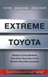 Extreme Toyota: Radical Contradictions That Drive Success at the World's Be