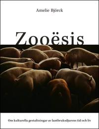 Zooësis : Om kulturella gestaltningar av lantbruksdjurens tid och liv