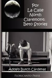 Por La Calle North Claremont: Beto Stories