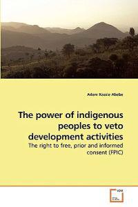 The Power of Indigenous Peoples to Veto Development Activities