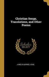 Christian Songs, Translations, and Other Poems