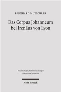 Das Corpus Johanneum Bei Irenaus Von Lyon: Studien Und Kommentar Zum Dritten Buch Von 'Adversus Haereses'