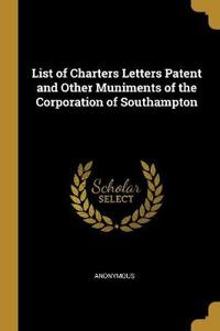 List of Charters Letters Patent and Other Muniments of the Corporation of Southampton