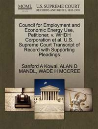 Council for Employment and Economic Energy Use, Petitioner, V. Whdh Corporation et al. U.S. Supreme Court Transcript of Record with Supporting Pleadings