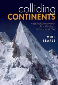 Colliding Continents: A Geological Exploration of the Himalaya, Karakoram, & Tibet