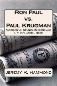 Ron Paul vs. Paul Krugman: Austrian vs. Keynesian Economics in the Financial Crisis