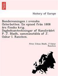 Bonderesningen I Svenska O Sterbotten. En Episod Fra N 1808 a RS Finska Krig. Dagboksanteckningar AF Kanslira Det P. J. Bladh, Sammansta Lda AF J. Oskar I. Rancken.