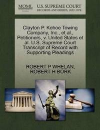 Clayton P. Kehoe Towing Company, Inc., et al., Petitioners, V. United States et al. U.S. Supreme Court Transcript of Record with Supporting Pleadings