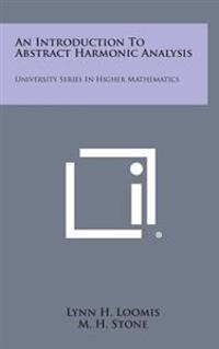 An Introduction to Abstract Harmonic Analysis: University Series in Higher Mathematics