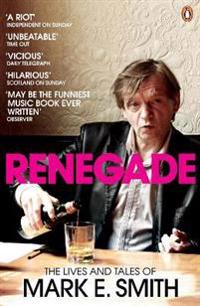 Renegade - the lives and tales of mark e. smith