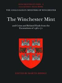 The Winchester Mint and Coins and Related Finds from the Excavations of 1961-71