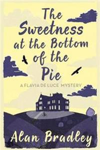 Sweetness at the bottom of the pie - a flavia de luce mystery book 1
