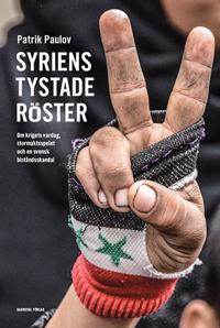 Syriens tystade röster : om krigets vardag, stormaktspelet och en svensk biståndsskandal