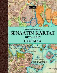 Senaatin Kartat Uusimaa 1885 1915 Antti Jakobsson Inbunden