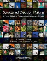 Structured Decision Making: A Practical Guide to Environmental Management Choices