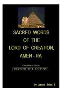 Sacred Words of the Lord of Creation, Amen-Ra, Revised 2012 Edition: Amen John I