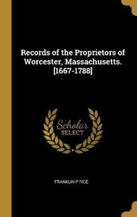 Records of the Proprietors of Worcester, Massachusetts. [1667-1788]