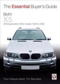 The Essential Buyer's Guide: BMW X5: First Generation (E53) Models, 1999 to 2006