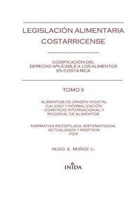 Legislacion Alimentaria Costarricense: Alimentos de Origen Vegetal, Calidad y Normalizacion y Comercio Internacional y Regional Alimentos