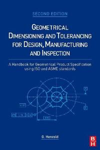 Geometrical Dimensioning and Tolerancing for Design, Manufacturing and Inspection